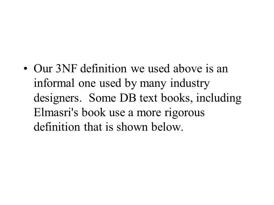 Our 3NF definition we used above is an informal one used by many industry designers.