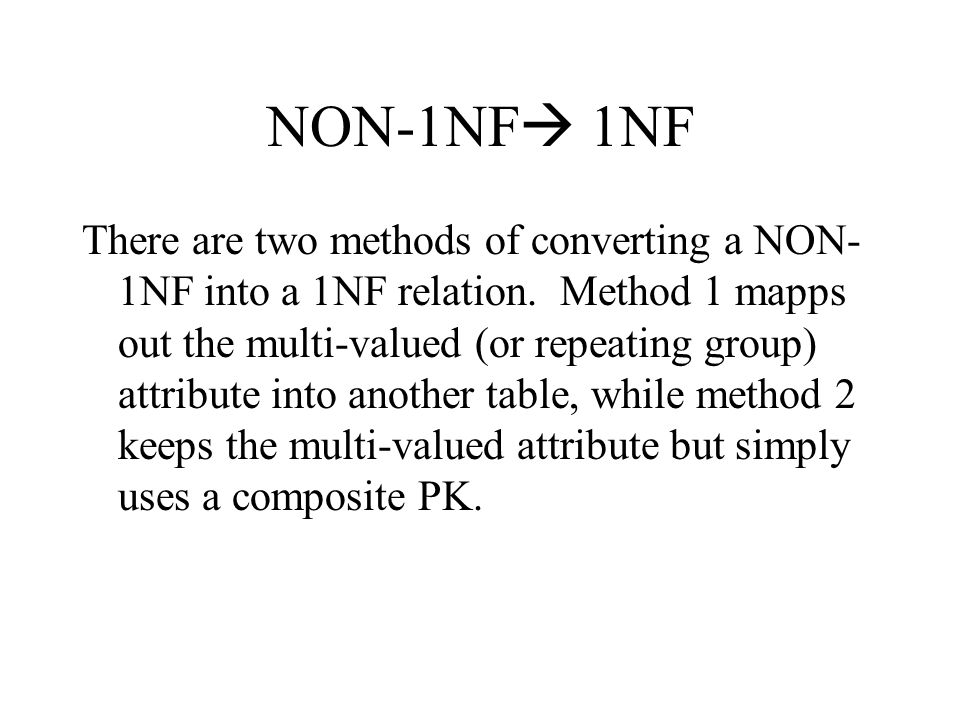 Method 1: Conversion to 1NF 1.