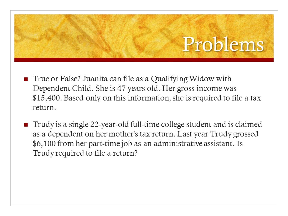 Problems True or False. Juanita can file as a Qualifying Widow with Dependent Child.