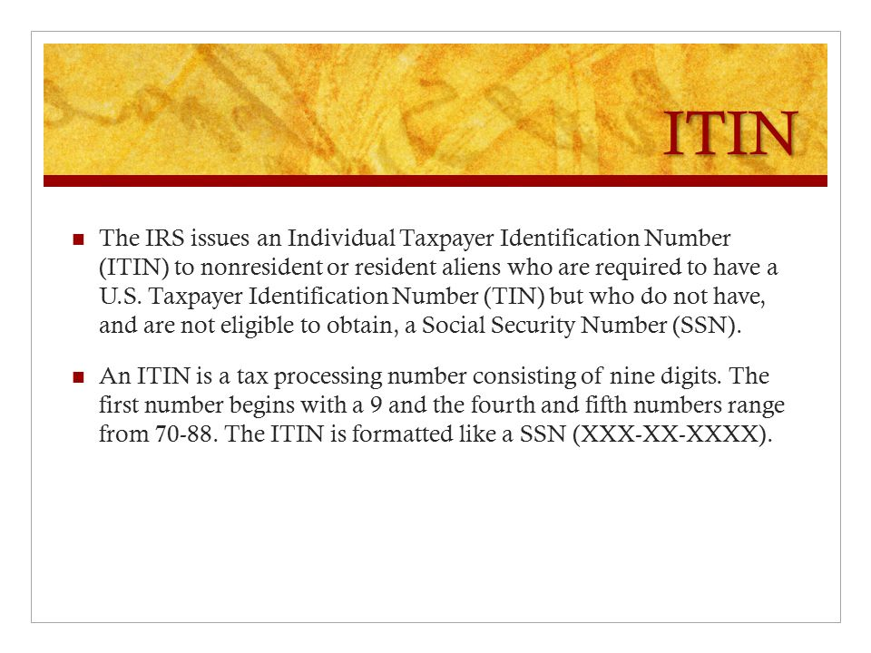 ITIN The IRS issues an Individual Taxpayer Identification Number (ITIN) to nonresident or resident aliens who are required to have a U.S.