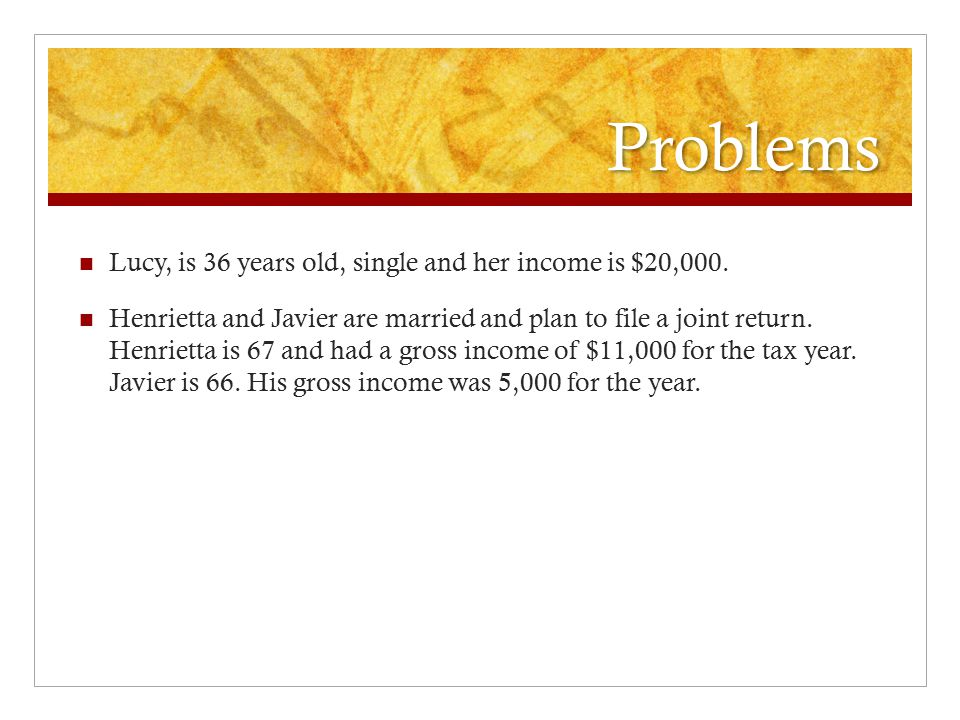 Problems Lucy, is 36 years old, single and her income is $20,000.