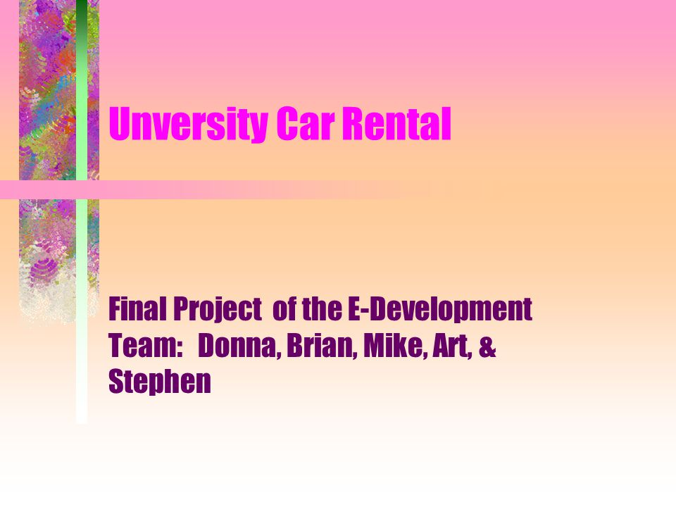 Unversity Car Rental Final Project of the E-Development Team: Donna, Brian, Mike, Art, & Stephen