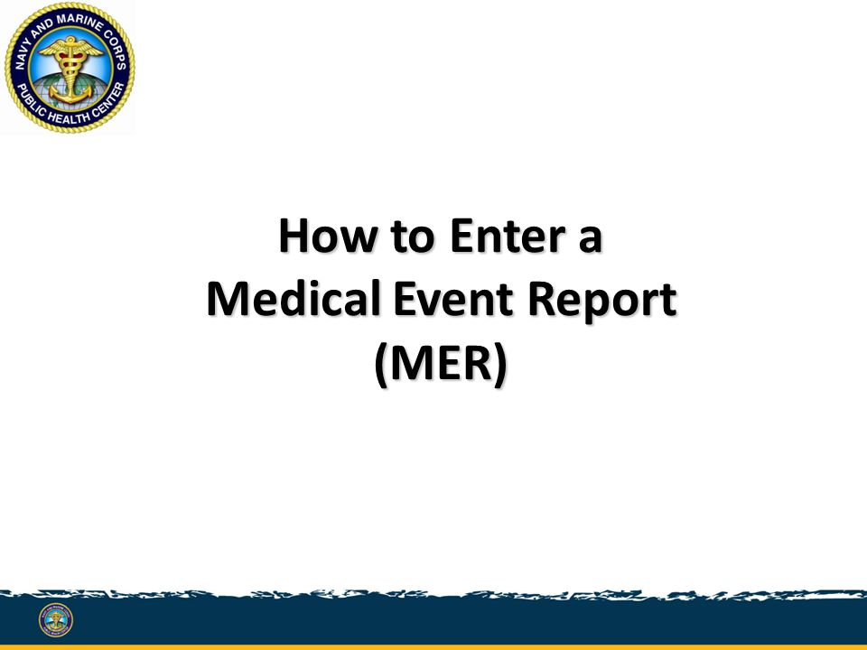How to Enter a Medical Event Report (MER)