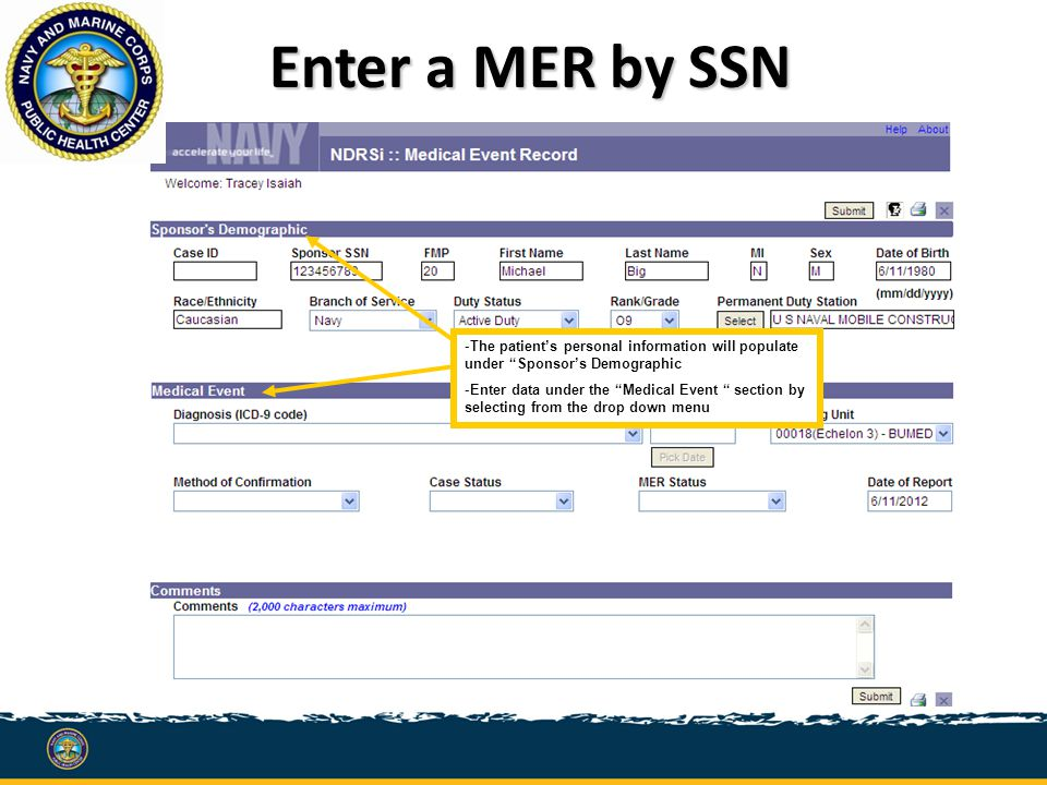 Enter a MER by SSN Enter a MER by SSN -The patient's personal information will populate under Sponsor's Demographic -Enter data under the Medical Event section by selecting from the drop down menu
