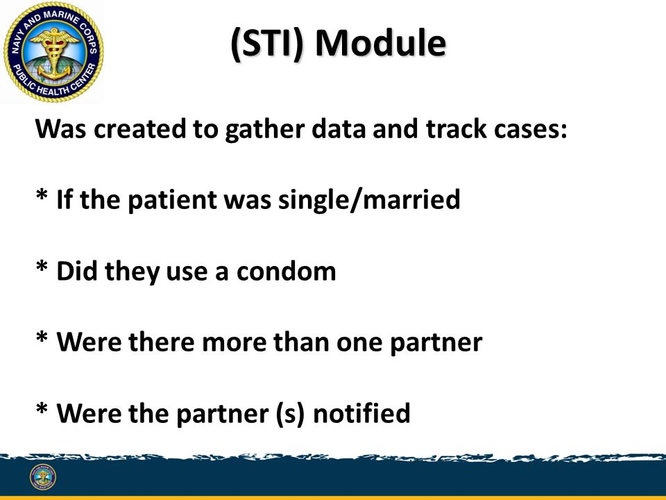 (STI) Module Was created to gather data and track cases: * If the patient was single/married * Did they use a condom * Were there more than one partner * Were the partner (s) notified