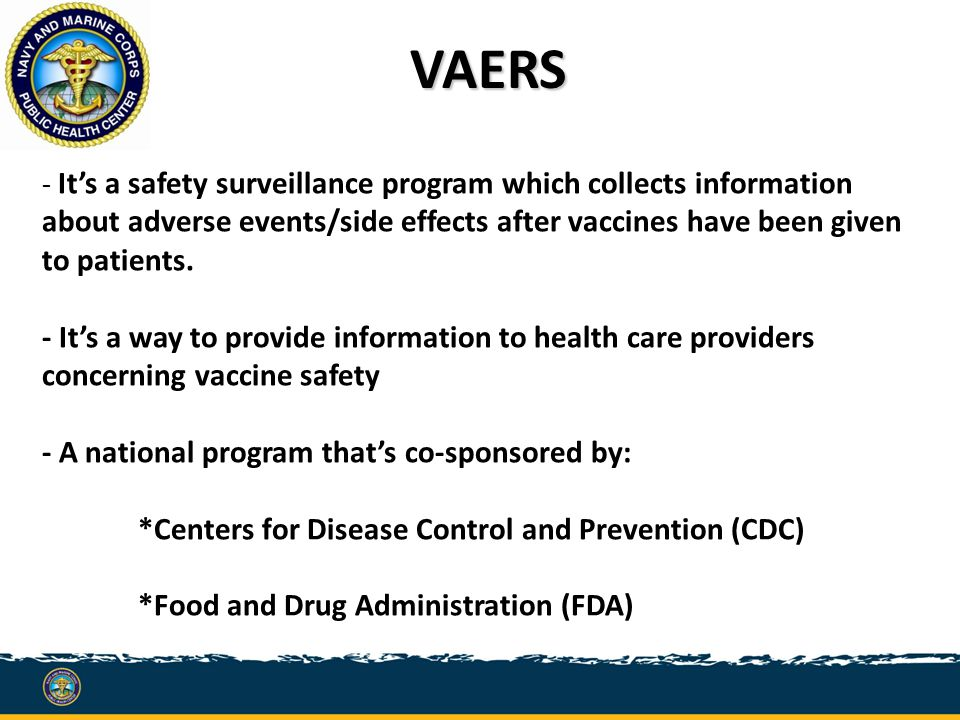 - It's a safety surveillance program which collects information about adverse events/side effects after vaccines have been given to patients.