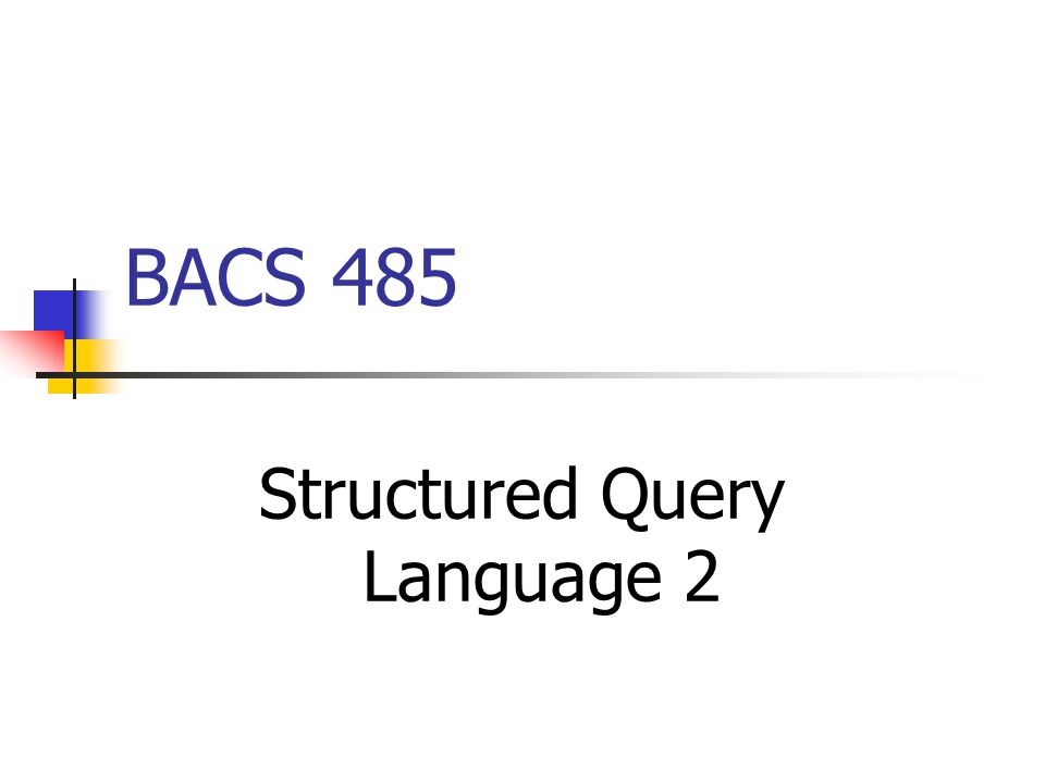 BACS 485 Structured Query Language 2
