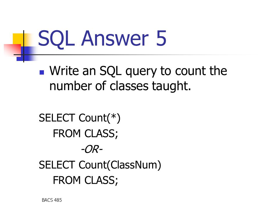 BACS 485 SQL Answer 5 Write an SQL query to count the number of classes taught.