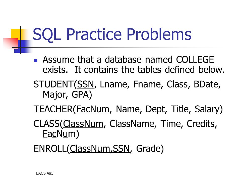 BACS 485 SQL Practice Problems Assume that a database named COLLEGE exists.