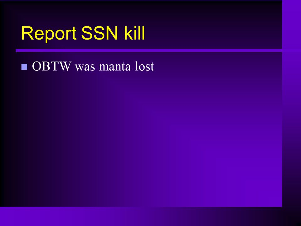 Report SSN kill n OBTW was manta lost