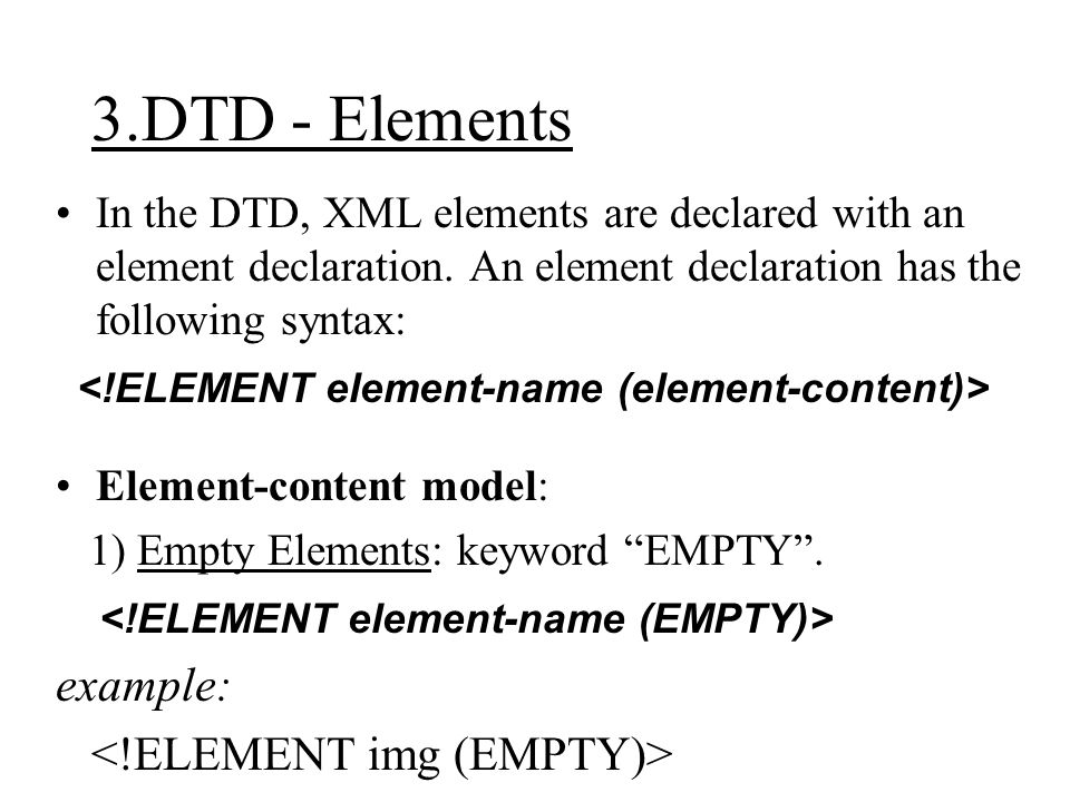 3.DTD - Elements In the DTD, XML elements are declared with an element declaration.
