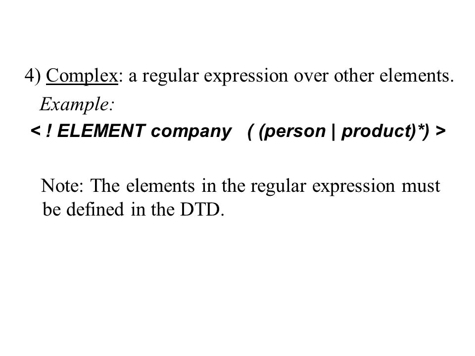 4) Complex: a regular expression over other elements.