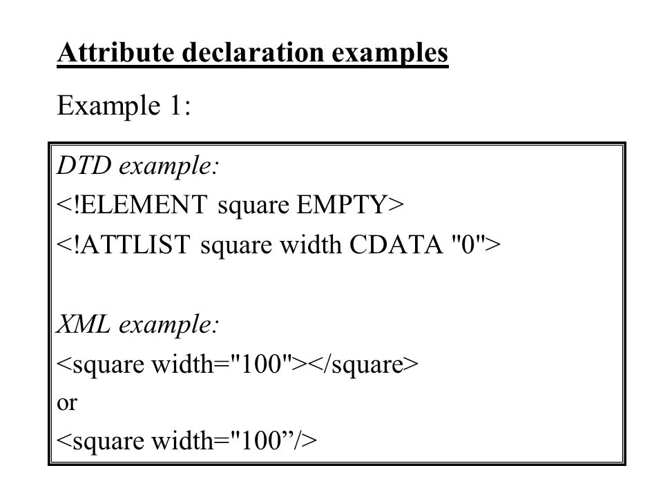 Attribute declaration examples Example 1: DTD example: XML example: or