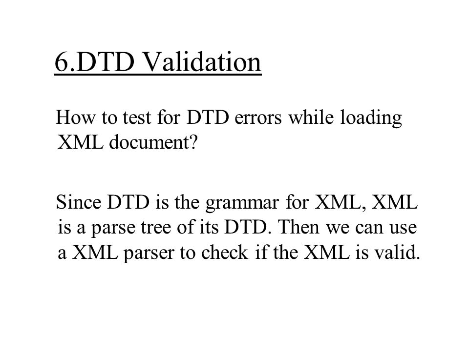 6.DTD Validation How to test for DTD errors while loading XML document.