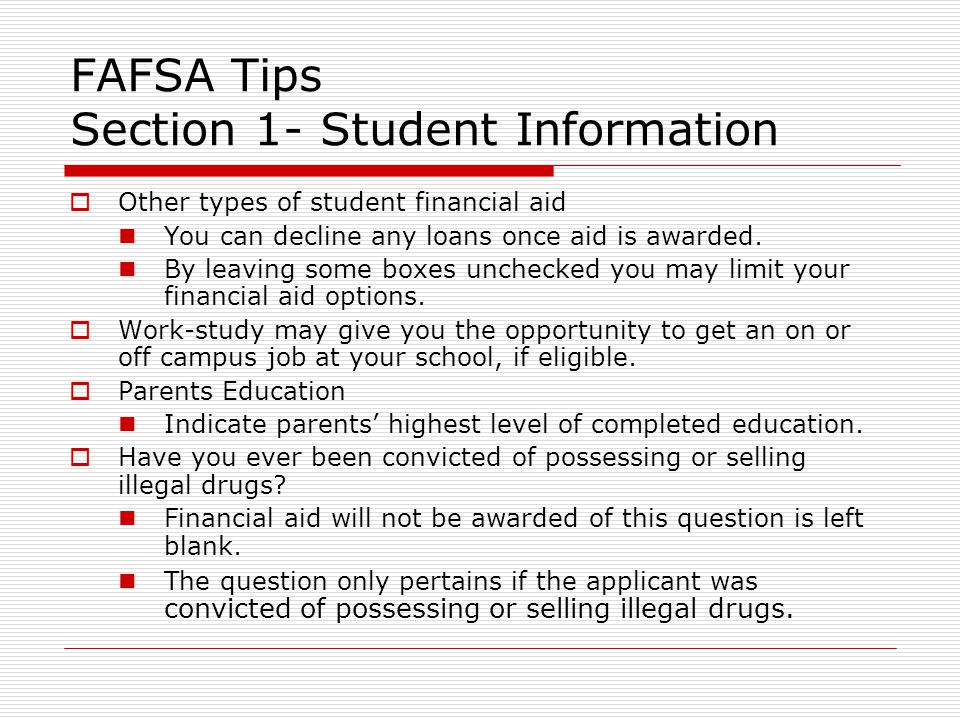 FAFSA Tips Section 1- Student Information  Other types of student financial aid You can decline any loans once aid is awarded.
