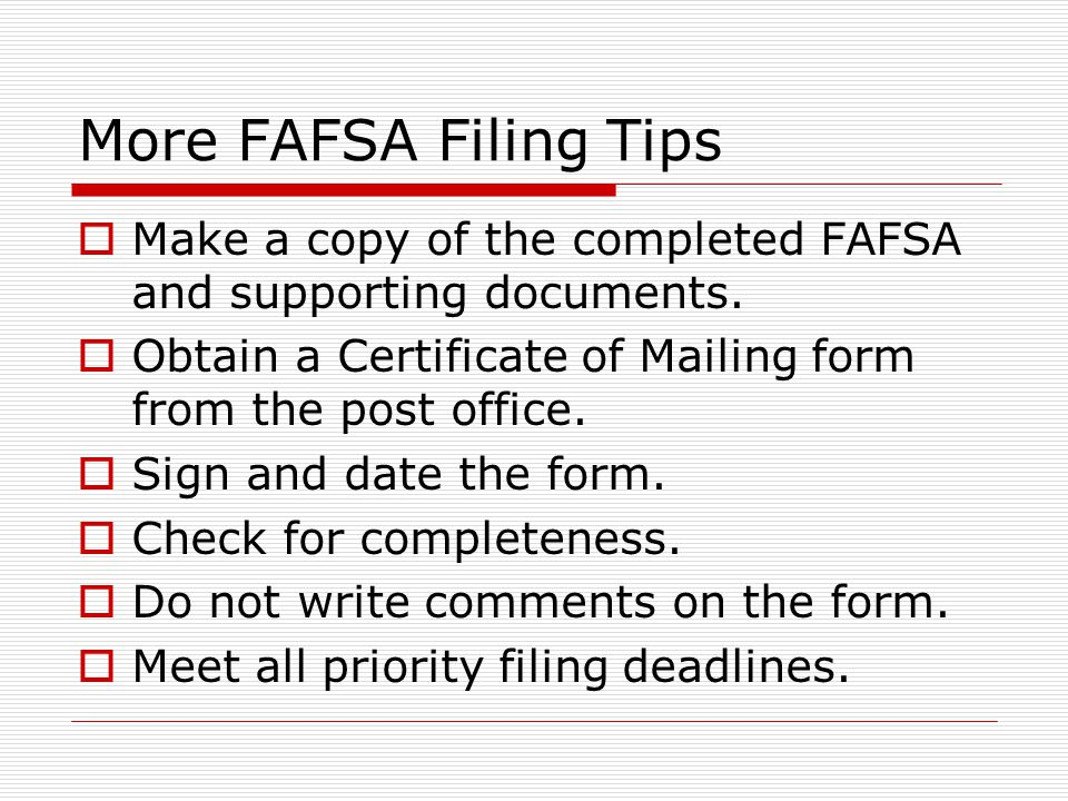 More FAFSA Filing Tips  Make a copy of the completed FAFSA and supporting documents.