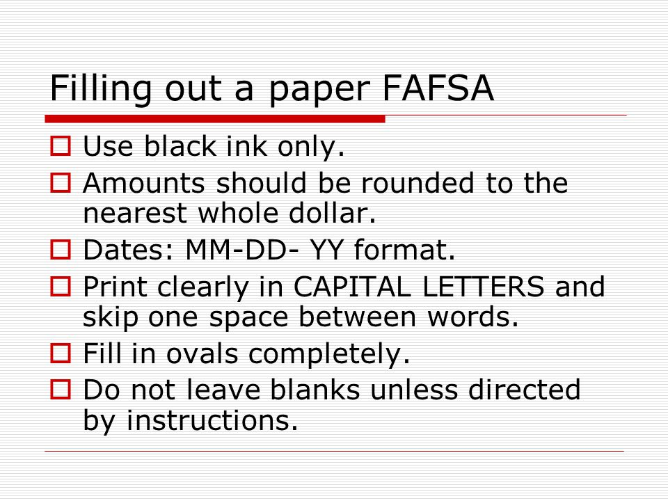 FAFSA on the web  File the FAFSA electronically at www.fafsa.ed.gov.