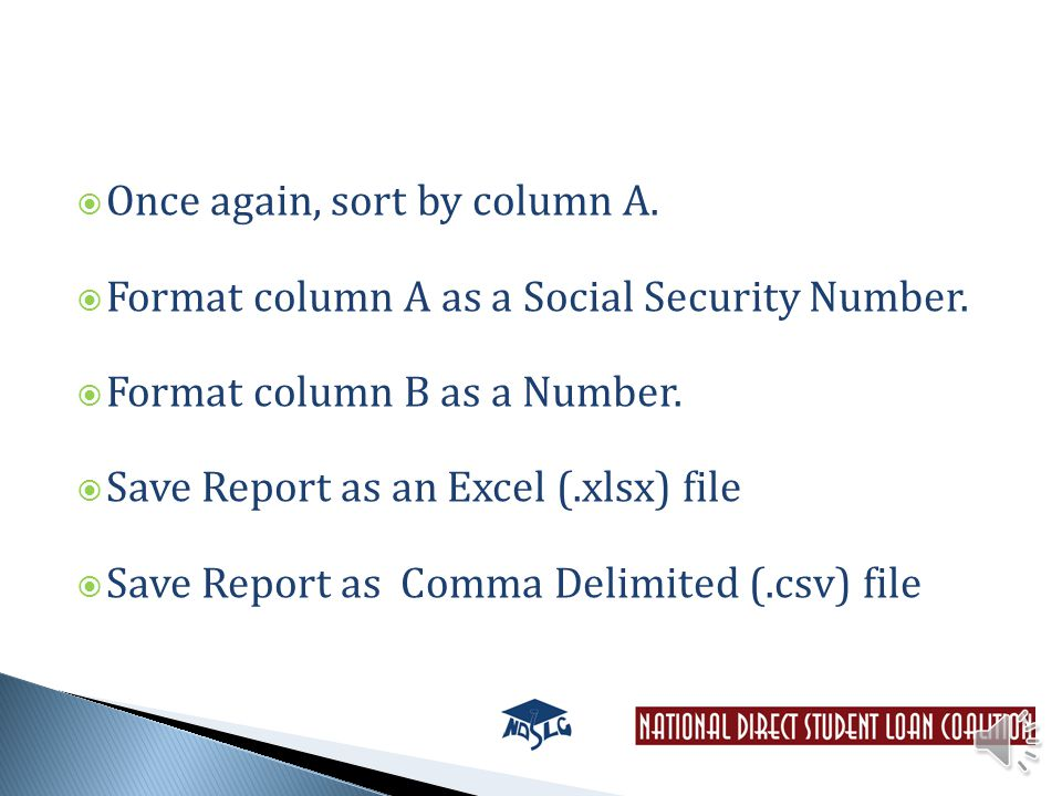  Once again, sort by column A.  Format column A as a Social Security Number.