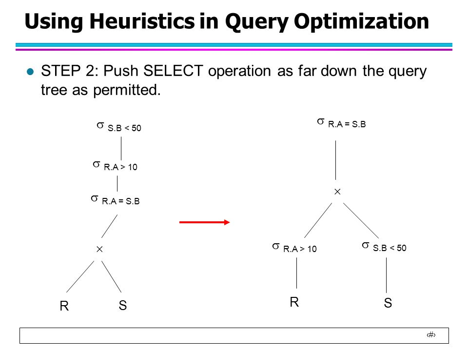 13 Using Heuristics in Query Optimization l STEP 2: Push SELECT operation as far down the query tree as permitted.