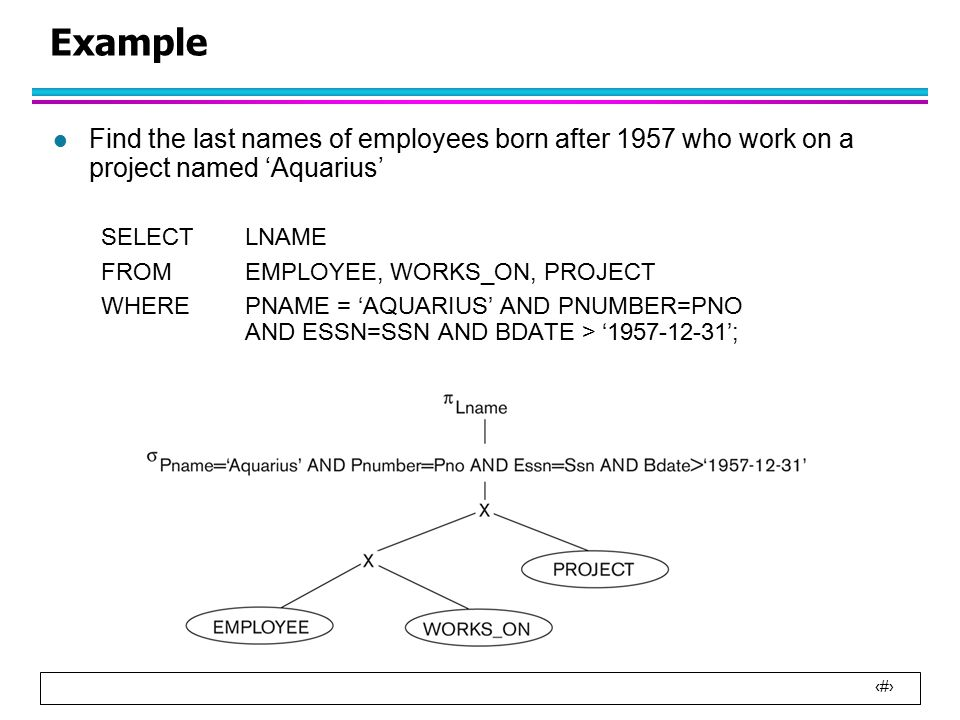 19 Example l Find the last names of employees born after 1957 who work on a project named 'Aquarius' SELECT LNAME FROM EMPLOYEE, WORKS_ON, PROJECT WHERE PNAME = 'AQUARIUS' AND PNUMBER=PNO AND ESSN=SSN AND BDATE > '1957-12-31';