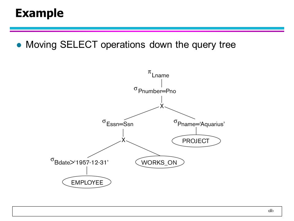 20 Example l Moving SELECT operations down the query tree