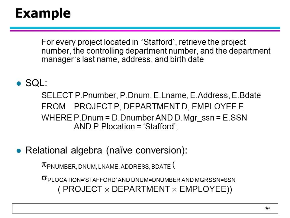 28 Example l  Plocation = 'Stafford' (PROJECT) –Table scan (Plocation is not primary key)  Cost = 100 –PROJ_PLOC Index (number of levels, x = 2)  Selectivity = 1/200 (assuming uniformly distributed)  Selection cardinality = Selectivity * Num_rows = 10 blocks  Cost = 2 + 10 = 12 