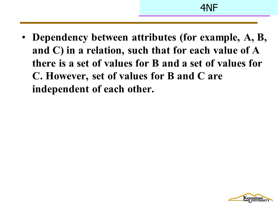4NF Dependency between attributes (for example, A, B, and C) in a relation, such that for each value of A there is a set of values for B and a set of values for C.