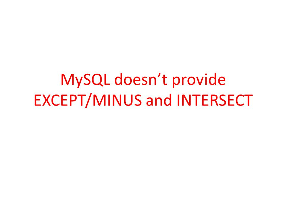 MySQL doesn't provide EXCEPT/MINUS and INTERSECT