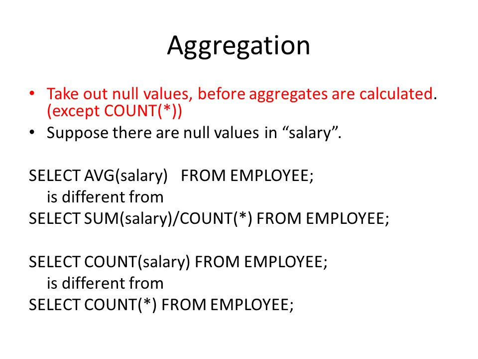 Aggregation Take out null values, before aggregates are calculated.