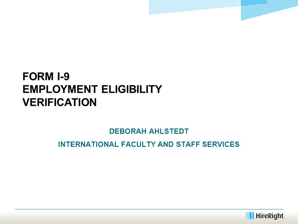 FORM I-9 EMPLOYMENT ELIGIBILITY VERIFICATION DEBORAH AHLSTEDT INTERNATIONAL FACULTY AND STAFF SERVICES