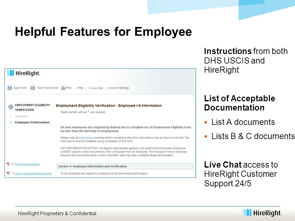 Helpful Features for Employee Instructions from both DHS USCIS and HireRight List of Acceptable Documentation  List A documents  Lists B & C documents Live Chat access to HireRight Customer Support 24/5 HireRight Proprietary & Confidential
