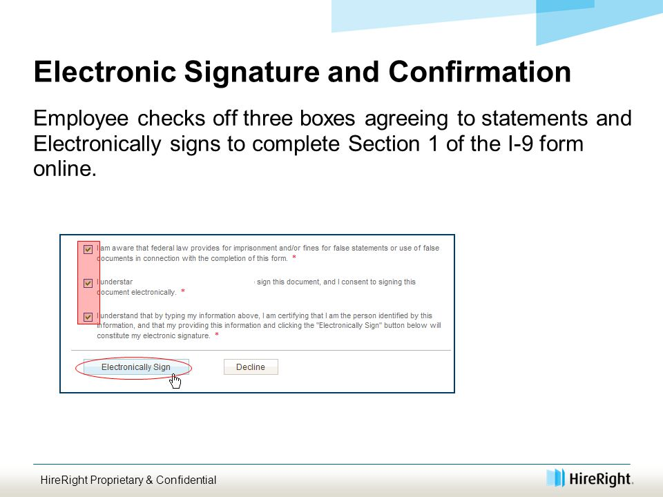 Electronic Signature and Confirmation HireRight Proprietary & Confidential Employee checks off three boxes agreeing to statements and Electronically signs to complete Section 1 of the I-9 form online.