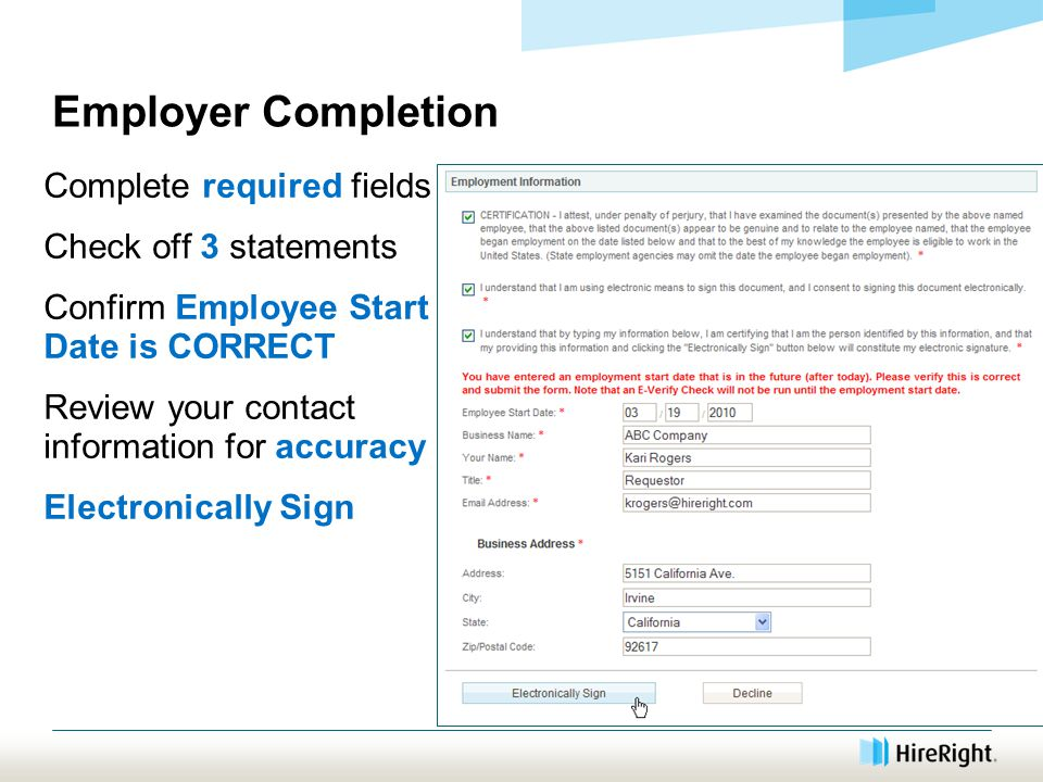 Employer Completion Complete required fields Check off 3 statements Confirm Employee Start Date is CORRECT Review your contact information for accuracy Electronically Sign