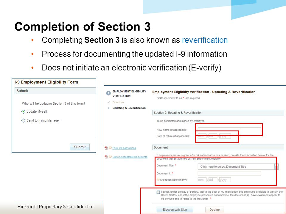 Completion of Section 3 Completing Section 3 is also known as reverification Process for documenting the updated I-9 information Does not initiate an electronic verification (E-verify) HireRight Proprietary & Confidential