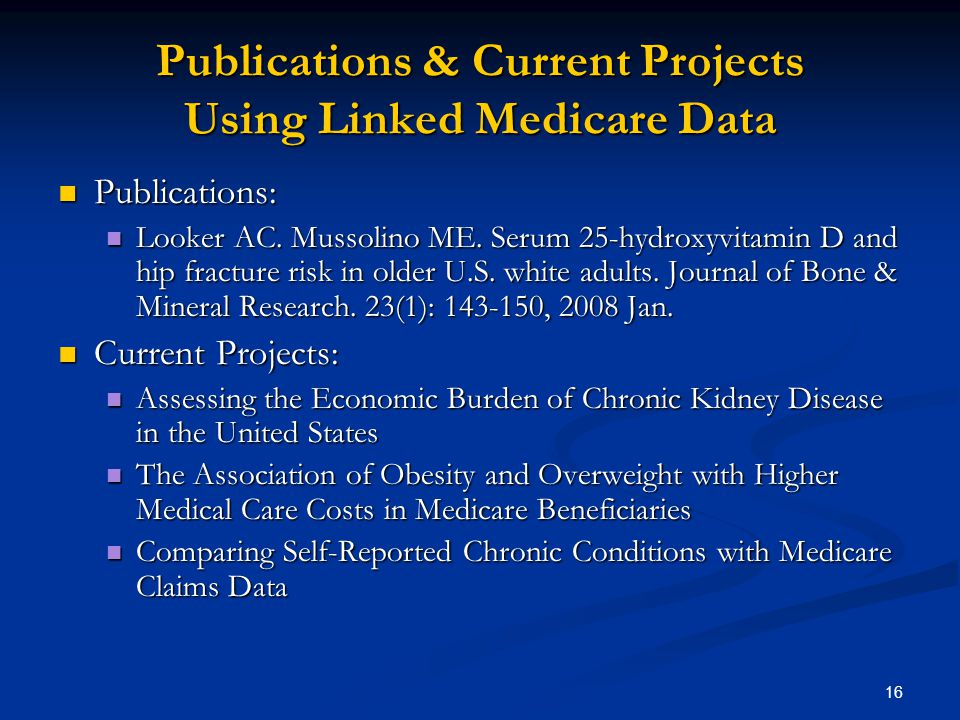 16 Publications & Current Projects Using Linked Medicare Data Publications: Publications: Looker AC.
