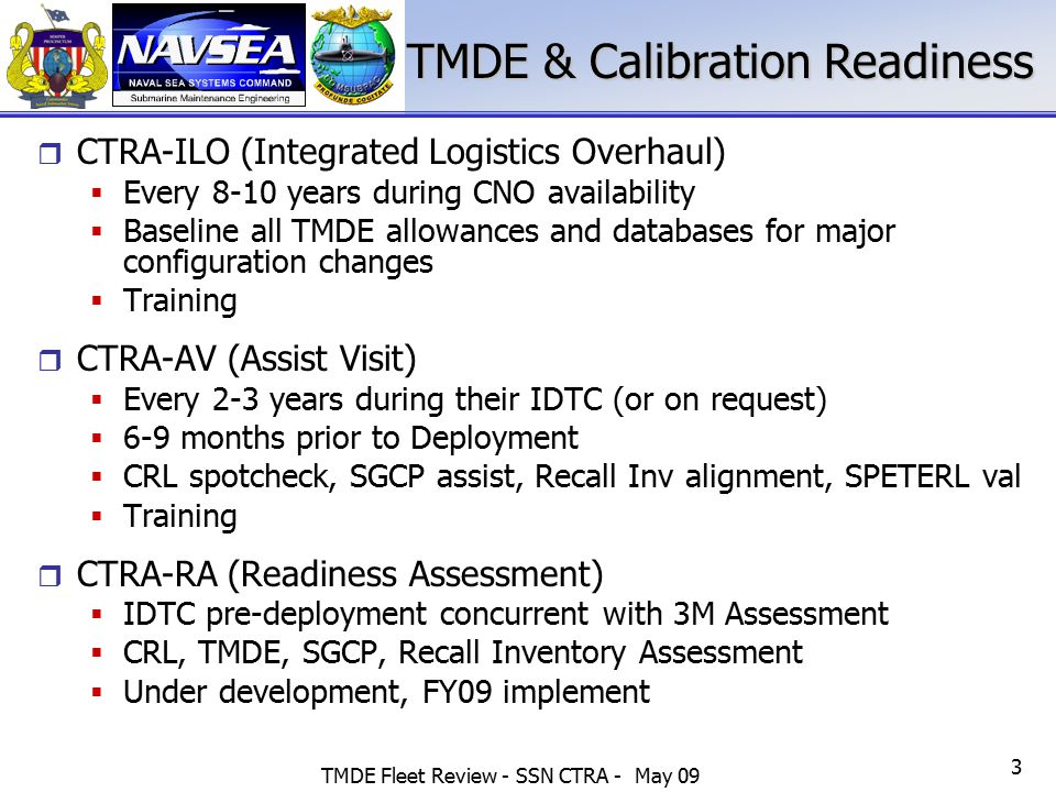 TMDE Fleet Review - SSN CTRA - May 09 3  CTRA-ILO (Integrated Logistics Overhaul)  Every 8-10 years during CNO availability  Baseline all TMDE allo