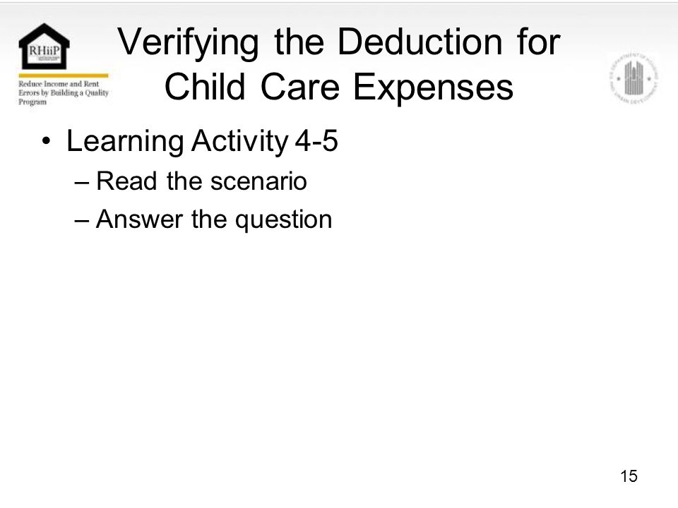 15 Verifying the Deduction for Child Care Expenses Learning Activity 4-5 –Read the scenario –Answer the question