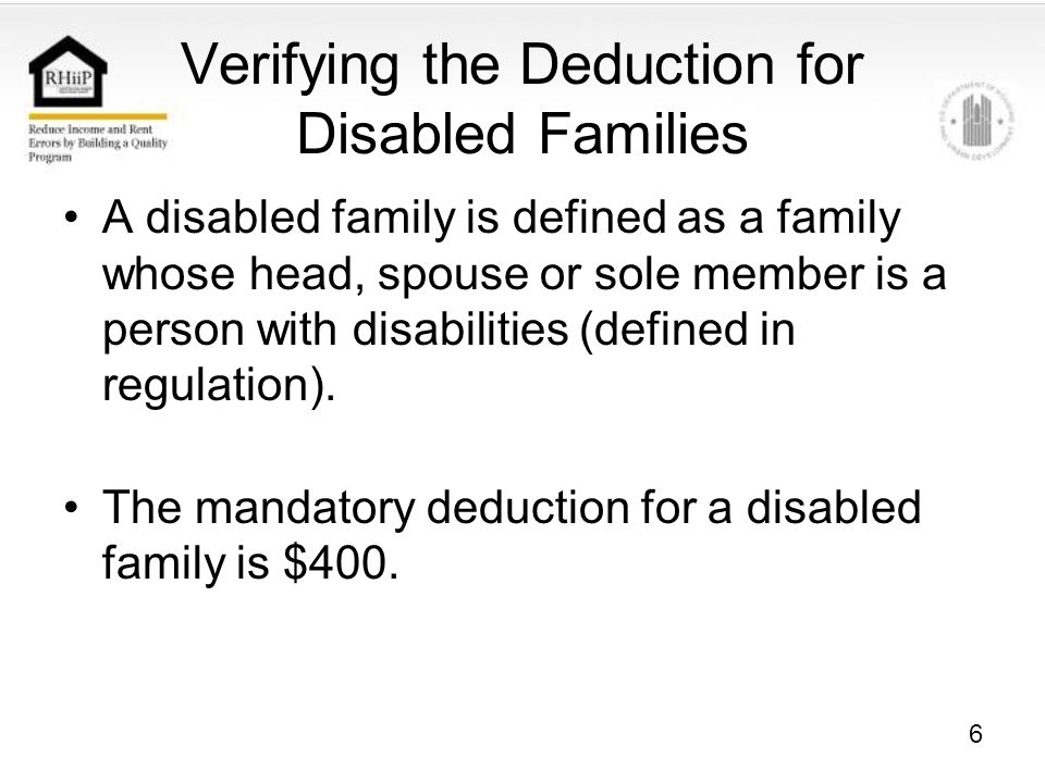 17 Verifying the Deduction for Medical Expenses Disabled families and elderly families are entitled to a deduction for unreimbursed medical expenses.