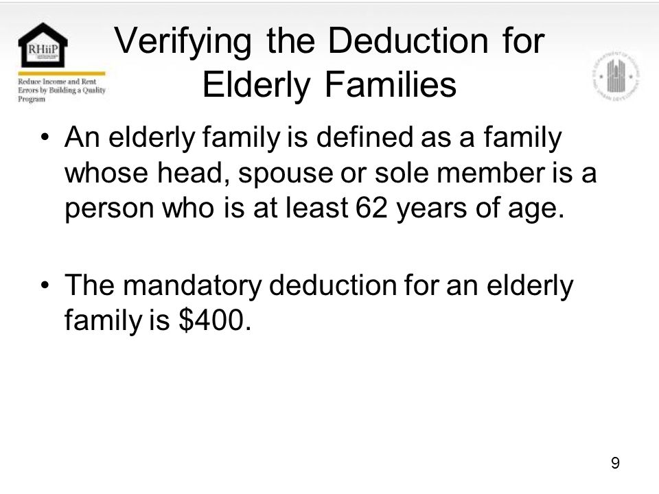 9 Verifying the Deduction for Elderly Families An elderly family is defined as a family whose head, spouse or sole member is a person who is at least 62 years of age.