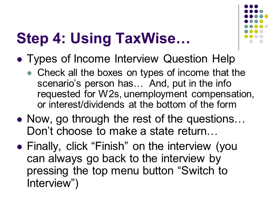 Step 4: Using TaxWise… Types of Income Interview Question Help Check all the boxes on types of income that the scenario's person has… And, put in the