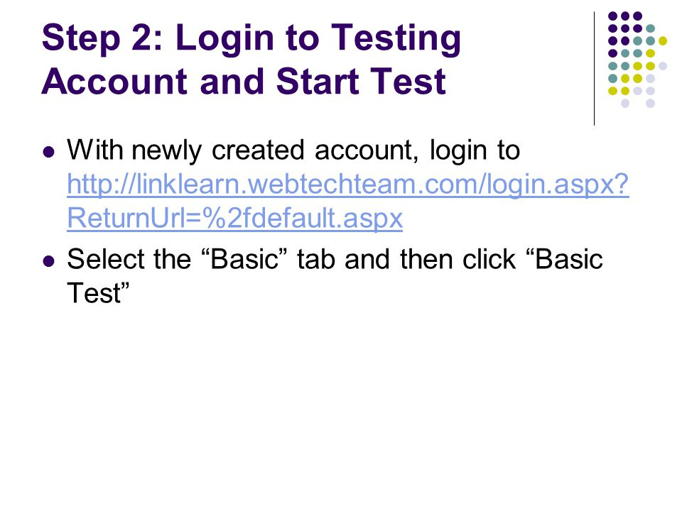 Step 2: Login to Testing Account and Start Test With newly created account, login to http://linklearn.webtechteam.com/login.aspx? ReturnUrl=%2fdefault