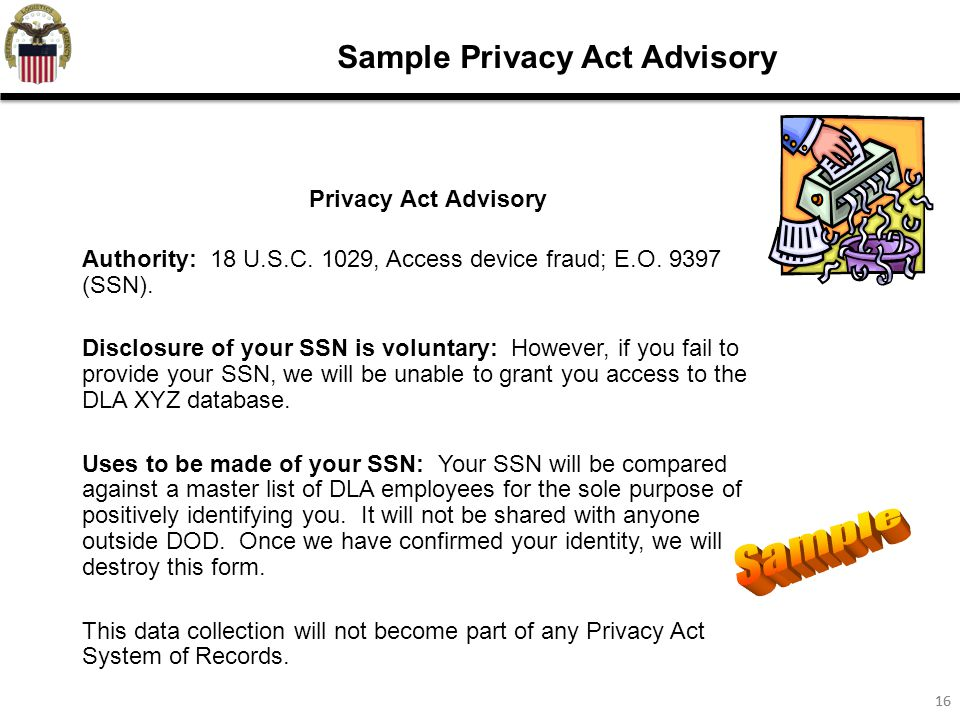 16 Sample Privacy Act Advisory Privacy Act Advisory Authority: 18 U.S.C.