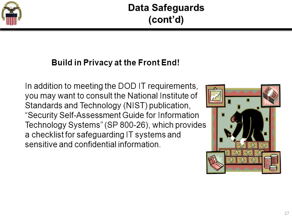 27 Data Safeguards (cont'd) Build in Privacy at the Front End.
