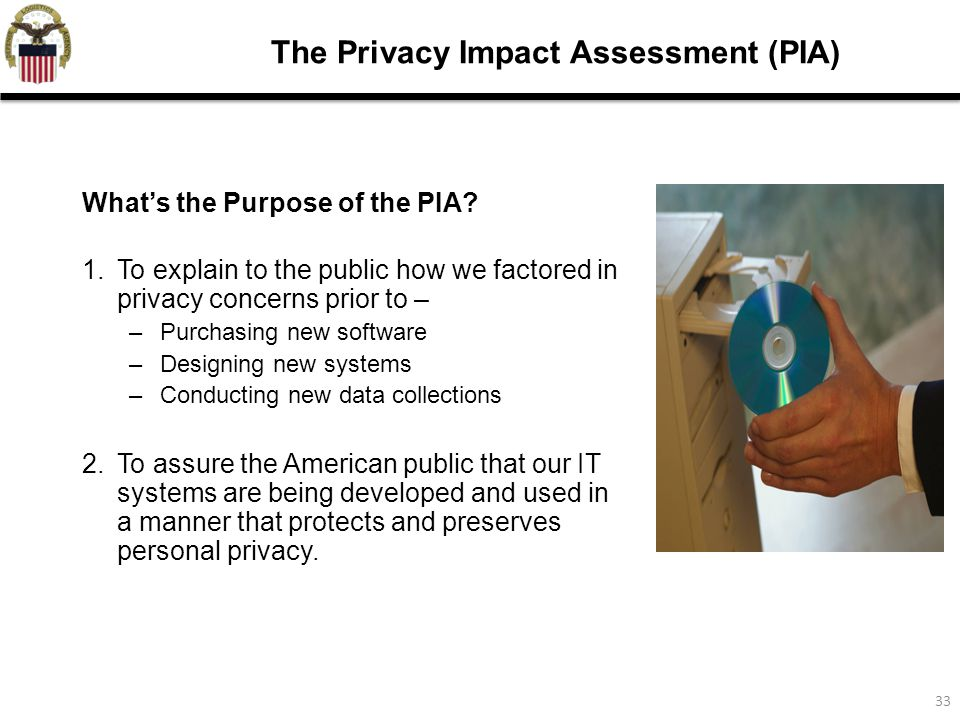 33 The Privacy Impact Assessment (PIA) What's the Purpose of the PIA.