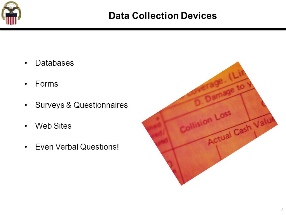 7 Data Collection Devices Databases Forms Surveys & Questionnaires Web Sites Even Verbal Questions!