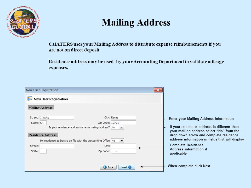 Mailing Address CalATERS uses your Mailing Address to distribute expense reimbursements if you are not on direct deposit.