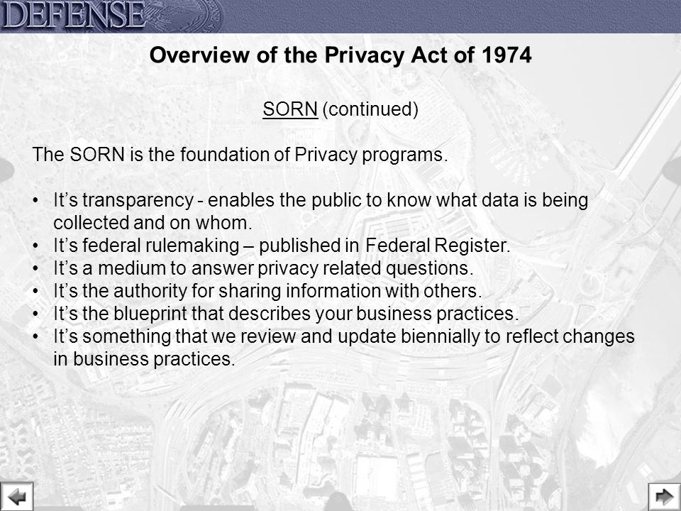10 SORN (continued) The SORN is the foundation of Privacy programs. It's transparency - enables the public to know what data is being collected and on