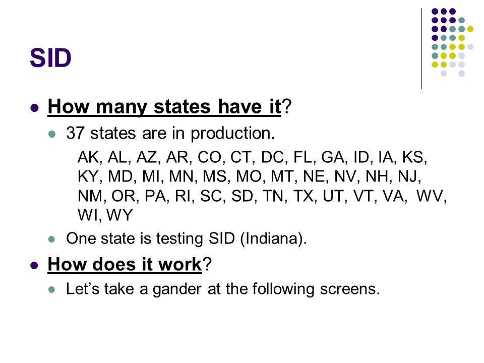 SID How many states have it? 37 states are in production. AK, AL, AZ, AR, CO, CT, DC, FL, GA, ID, IA, KS, KY, MD, MI, MN, MS, MO, MT, NE, NV, NH, NJ,