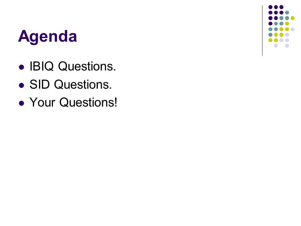 Agenda IBIQ Questions. SID Questions. Your Questions!