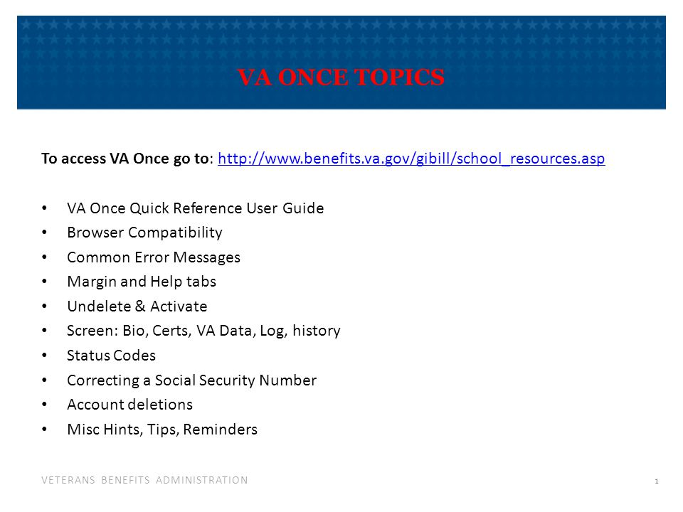 VETERANS BENEFITS ADMINISTRATION VA ONCE TOPICS To access VA Once go to: http://www.benefits.va.gov/gibill/school_resources.asphttp://www.benefits.va.
